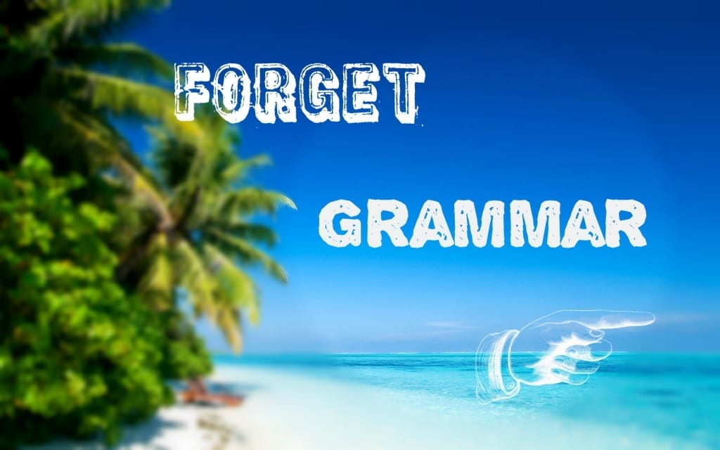 Forget Grammar to Speak English fluently