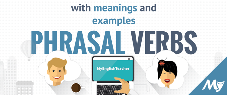 phrasal verbs list with meaning and examples