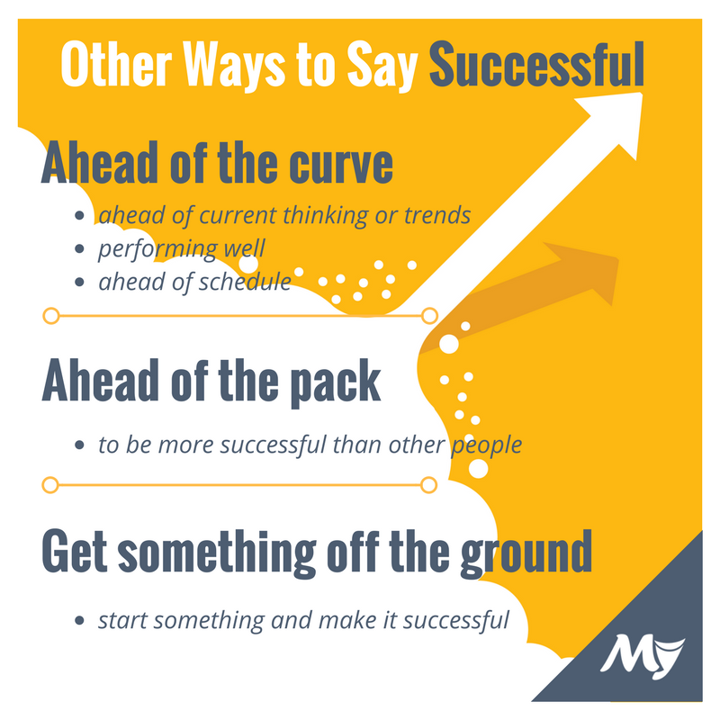 other ways to say successful, ahead of the curve, ahead of the pack, get something off the ground