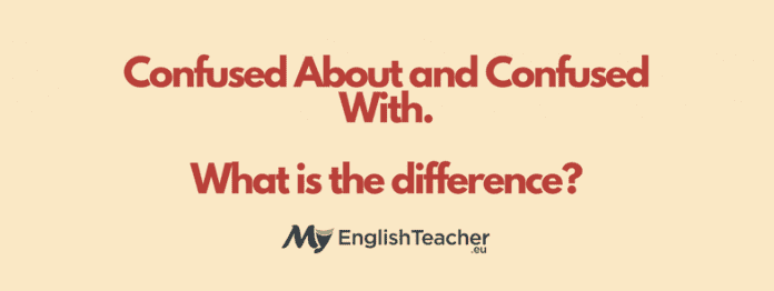 Confused About and Confused With. What is the difference