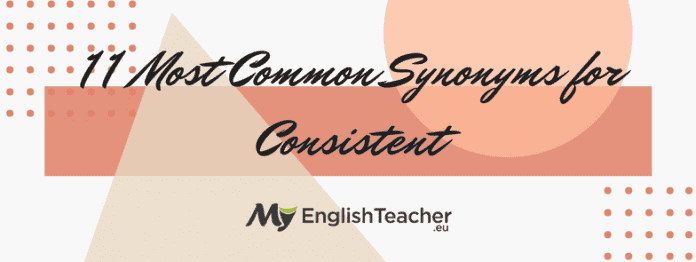 11 Most Common Synonyms for Consistent