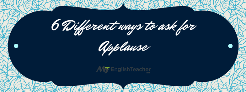 6 different ways to ask for applause myenglishteacher m4hsunfo