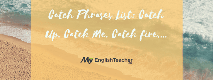 Catch Phrases List Catch Up, Catch Me, Catch fire