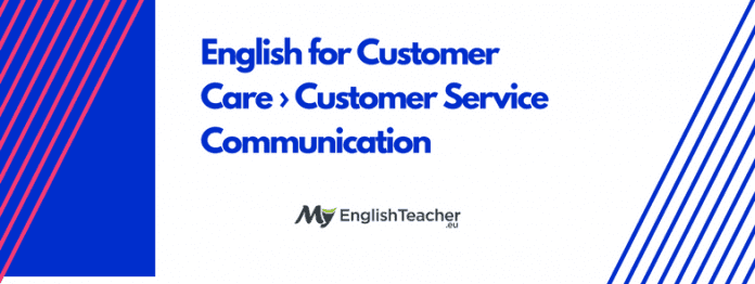 English for Customer Care › Customer Service Communication