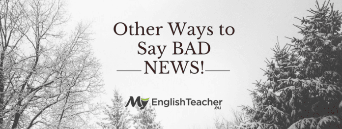 Other Ways to Say BAD NEWS!