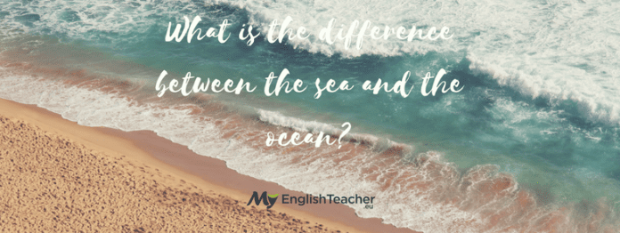 What is the difference between the sea and the ocean