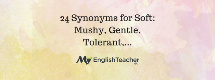 24 Synonyms for Soft: Mushy, Gentle, Tolerant,