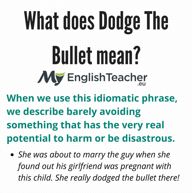 What does Dodge The Bullet mean