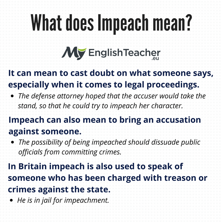 Impeach Has Three Definitions. It Can Mean To Cast Doubt On What Someone  Says, Especially When It Comes To Legal Proceedings. In This Case The  Credibility ...
