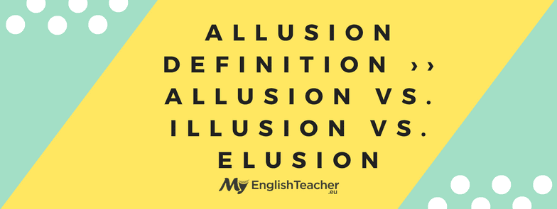 Allusion Definition Allusion Vs Illusion Vs Elusion