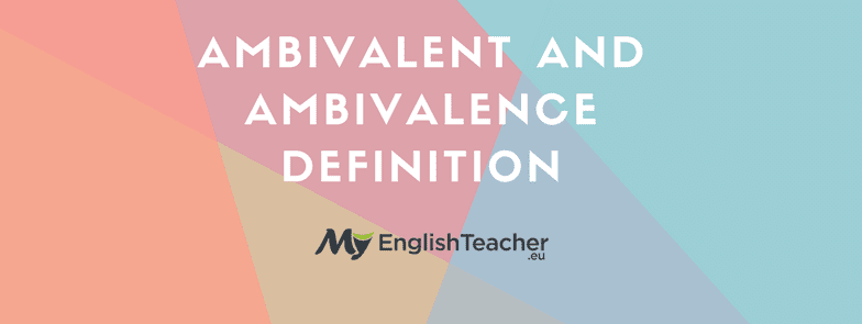 💕 Ambivalent Definition & Ambivalence Meaning ✅ Synonyms Antonyms & More