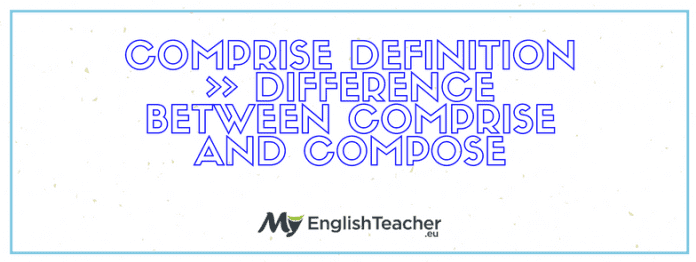 Comprise Definition ›› Difference Between Comprise and Compose