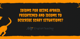 Idioms for being afraid, frightened and idioms to describe scary situations