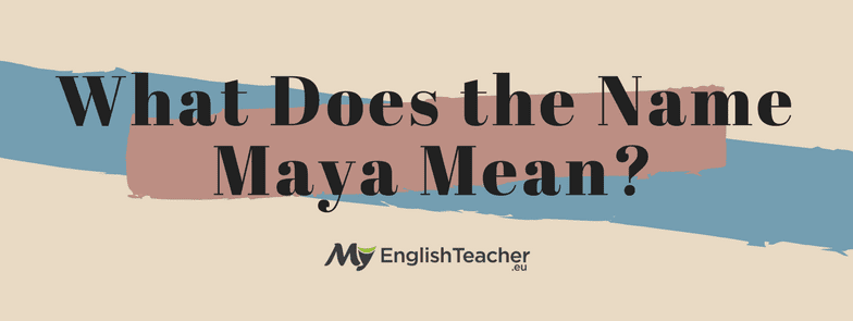 What Does the Name Maya Mean?