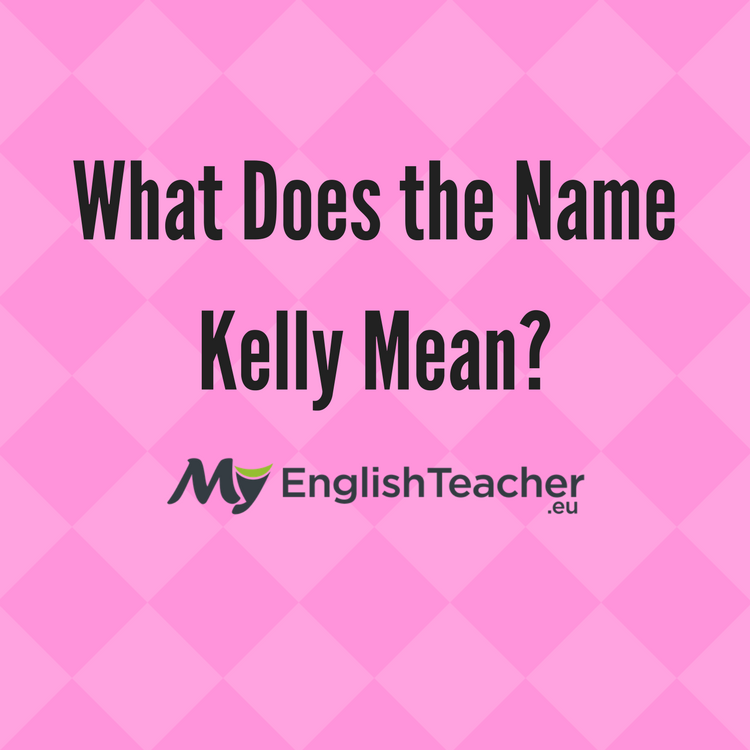 What Does the Name Kelly Mean?