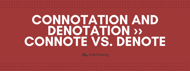 Connotation And Denotation Connote Vs Denote