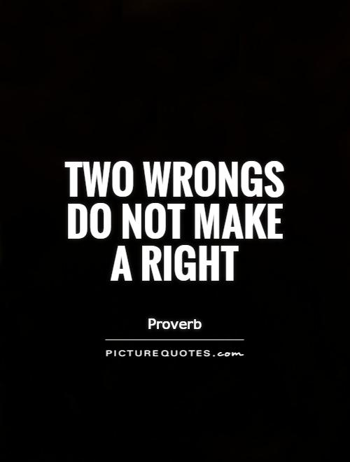 two wrongs don't make right