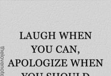 laugh when you can apologize when you should and let go of what you can't change