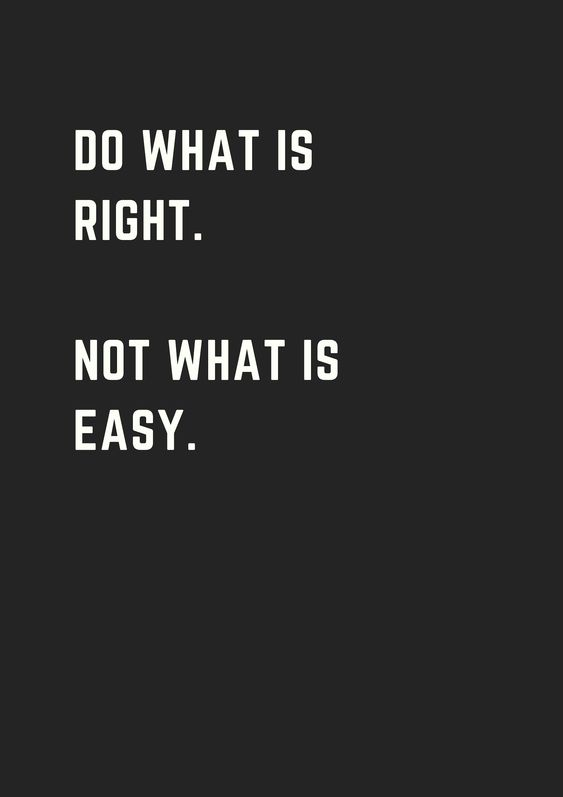 Do what is right. Not what is easy