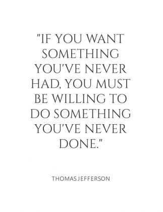 If-you-want-something-you39ve-never-had-you-must-be-willing-to-do-something