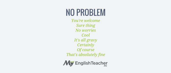Other ways to say NO PROBLEM! 😉👏 17 Synonyms