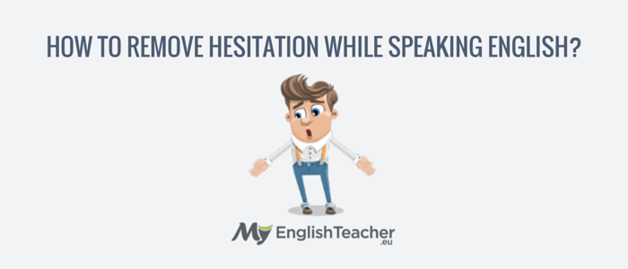 How to Remove Hesitation while Speaking English!