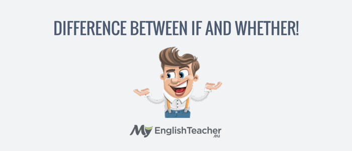 Difference Between IF And WHETHER!